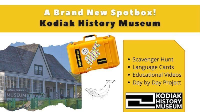 Spotbox announcement with photo of the Kodiak History Museum and list of activities: Scavenger Hunt, Language Cards, Educational Videos, and Day by Day Project